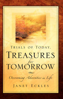 Trials of Today, Treasures for Tomorrow (Paperback)