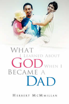 What I Learned about God When I Became a Dad (Paperback)