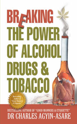 Breaking the Power of Alcohol, Drugs, and Tobacco (Paperback)