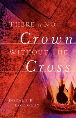 There Is No Crown Without the Cross (Hardback)