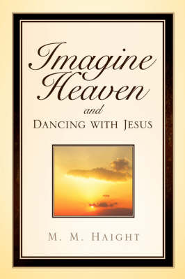 Imagine Heaven and Dancing with Jesus (Paperback)