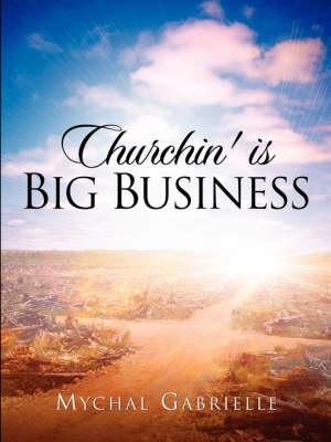 Churchin' Is Big Business (Paperback)