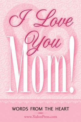 I Love You Mom! (Paperback)