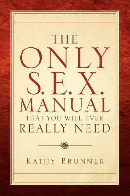 The Only S.E.X. Manual That You Will Ever Really Need (Paperback)