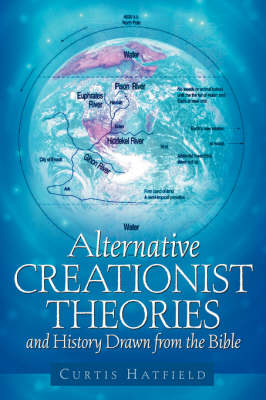 Alternative Creationist Theories and History Drawn from the Bible (Paperback)