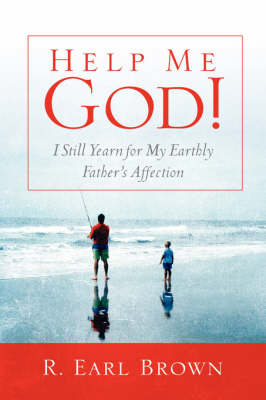 Help Me God! I Still Yearn for My Earthly Father's Affection (Paperback)