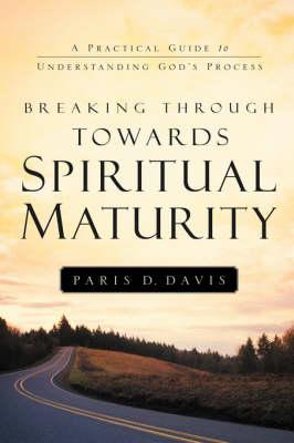 Breaking Through Towards Spiritual Maturity (Hardback)