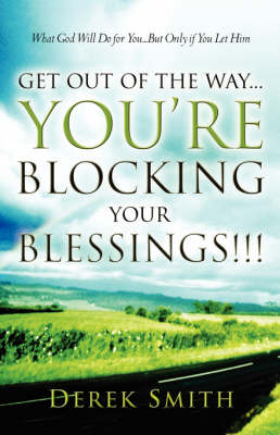 Get Out of the Way...You're Blocking Your Blessings!!! (Paperback)