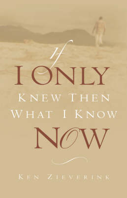 If I Only Knew Then What I Know Now (Hardback)