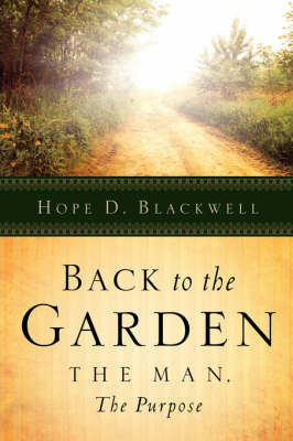 Back to the Garden, the Man, the Purpose (Paperback)