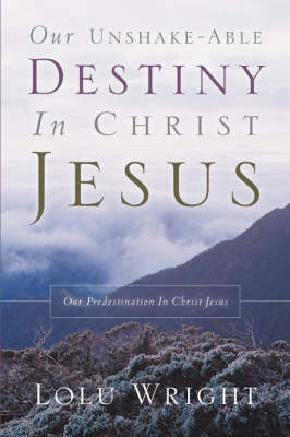 Our Unshake-Able Destiny in Christ Jesus (Paperback)