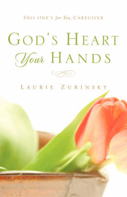 God's Heart - Your Hands: This One's For You, Caregiver (Paperback)