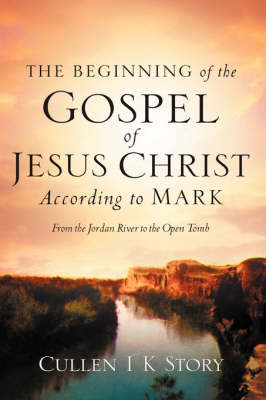 The Beginning of the Gospel of Jesus Christ According to Mark (Hardback)