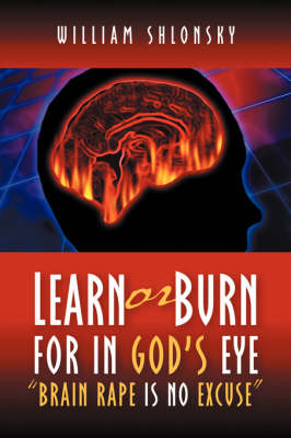 Learn or Burn for in God's Eye Brain Rape Is No Excuse (Paperback)