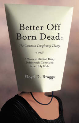Better Off Born Dead: The Christian Compliancy Theory (Paperback)