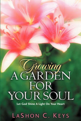 Growing a Garden for Your Soul (Paperback)