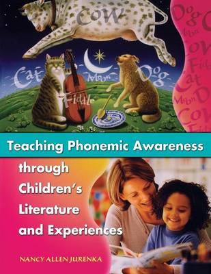 Teaching Phonemic Awareness through Children's Literature and Experiences (Paperback)