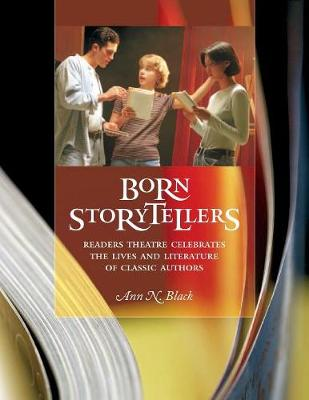 Born Storytellers: Readers Theatre Celebrates the Lives and Literature of Classic Authors - Readers Theatre (Paperback)