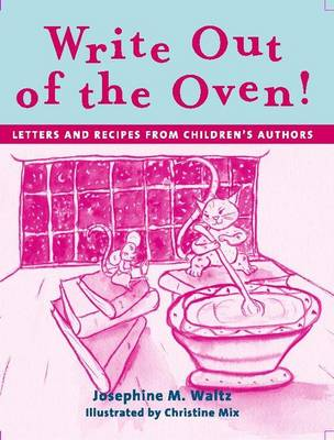 Write out of the Oven!: Letters and Recipes from Children's Authors (Paperback)