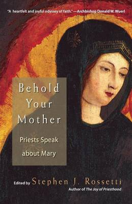 Behold Your Mother: Priests Speak About Mary (Paperback)