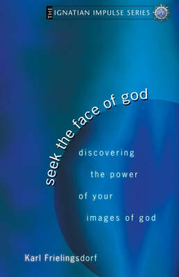 Seek the Face of God: Discovering the Power of Your Images of God (Paperback)