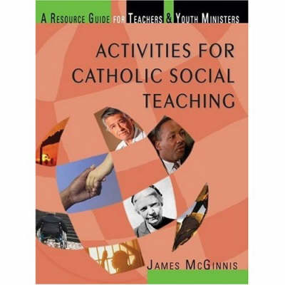 Activities for Catholic Social Teaching: A Resource Guide for Teachers and Youth Ministers (Paperback)