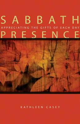 Sabbath Presence: Appreciating the Gifts of Each Day (Paperback)