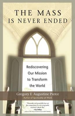 The Mass is Never Ended: Rediscovering Our Mission to Transform the World (Paperback)
