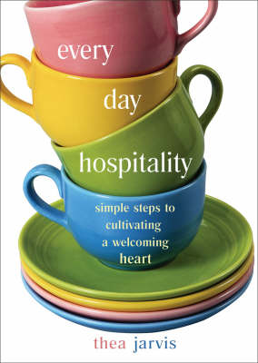 Everyday Hospitality: Simple Steps to Cultivating a Welcoming Heart (Paperback)
