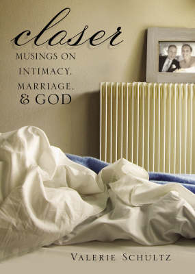 Closer: Musings on Intimacy, Marriage and God (Paperback)