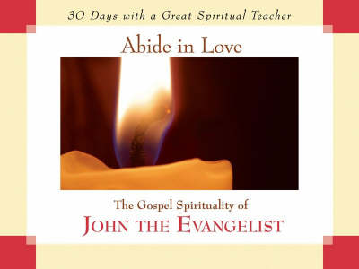 Abide in Love: The Gospel Spirituality of John the Evangelist - 30 Days with a Great Spiritual Teacher (Paperback)