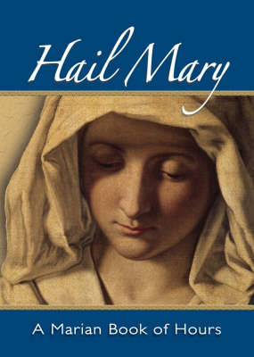 Hail Mary: A Marian Book of Hours (Paperback)