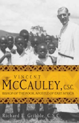 Vincent McCauley, CSC: Bishop of the Poor, Apostle of East Africa (Paperback)