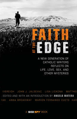 Faith at the Edge: A New Generation of Catholic Writers Reflects on Life, Love, Sex and Other Mysteries (Paperback)