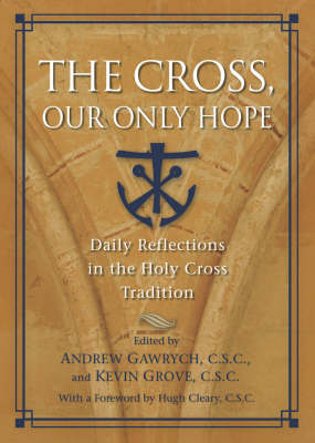 The Cross, Our Only Hope: Daily Reflections in the Holy Cross Tradition (Paperback)