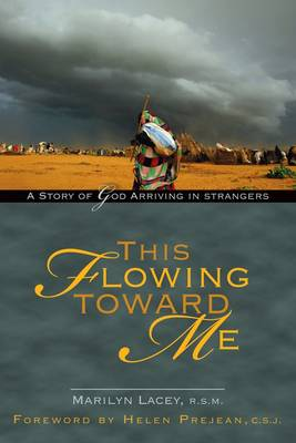 This Flowing Toward Me: A Story of God Arriving in Strangers (Paperback)