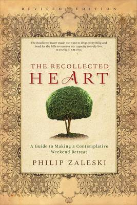 The Recollected Heart: A Guide to Making a Contemplative Weekend Retreat (Paperback)