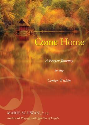 Come Home: A Prayer Journey to the Center Within (Paperback)