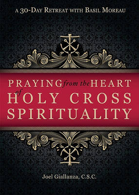 Praying from the Heart of Holy Cross Spirituality: A 30-day Retreat with Basil Moreau (Paperback)