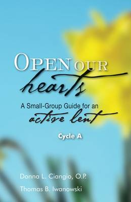 Open Our Hearts: Cycle A: A Small-group Guide for an Active Lent (Paperback)