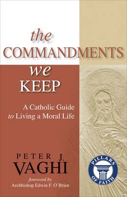 The Commandments We Keep: A Catholic Guide to Living a Moral Life (Paperback)