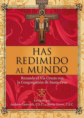 Has Redimido al Mundo: Rezando el Via Crucis Con la Congregacion de Santa Cruz (Paperback)