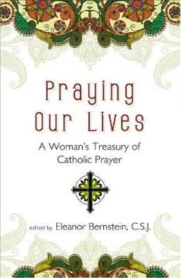 Praying Our Lives: A Woman's Treasury of Catholic Prayer (Paperback)