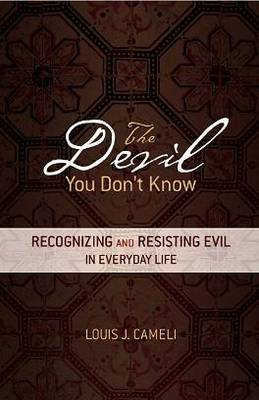 The Devil You Don't Know: Recognizing and Resisting Evil in Everyday Life (Paperback)