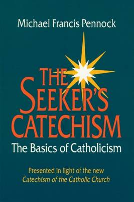 The Seeker's Catechism: The Basics of Catholicism (Paperback)