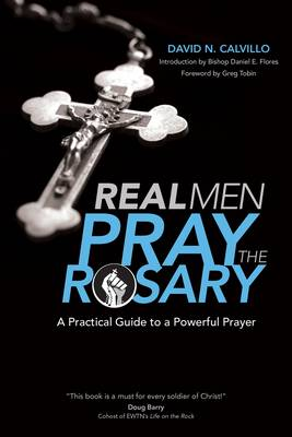 Real Men Pray the Rosary: A Practical Guide to a Powerful Prayer (Paperback)