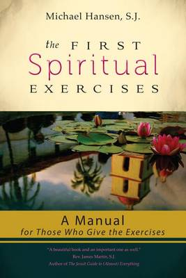 The First Spiritual Exercises: A Manual for Those Who Give the Exercises (Paperback)