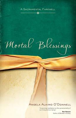 Mortal Blessings: A Sacramental Farewell (Paperback)