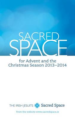 Sacred Space for Advent and the Christmas Season: December 1, 2013, to January 5, 2014 - Sacred Space (Paperback)