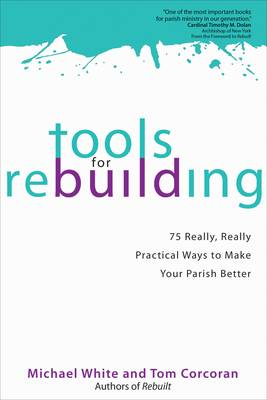 Tools for Rebuilding: 75 Really, Really Practical Ways to Make Your Parish Better (Paperback)
